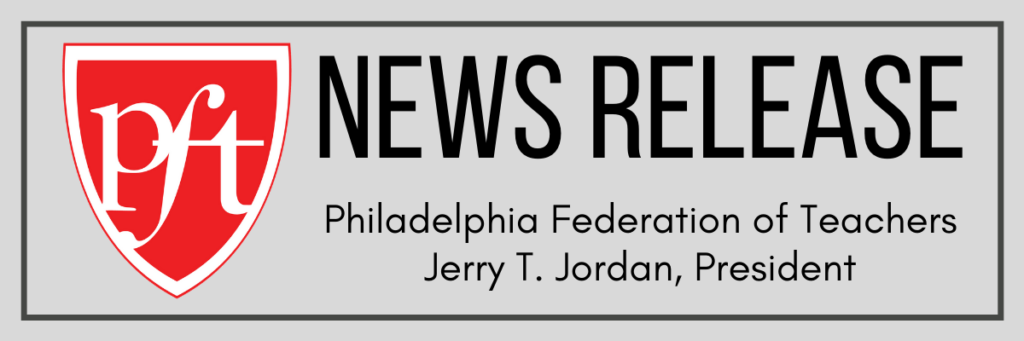 News Release: Philadelphia Federation of Teachers - Jerry T. Jordan, President